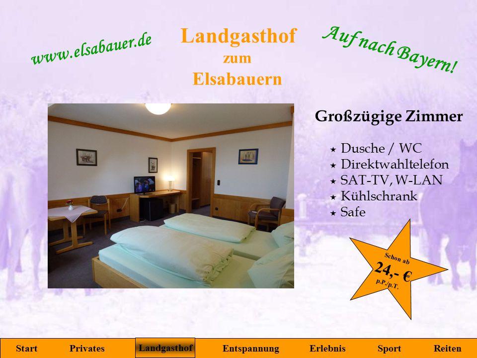 Landgasthof zum Elsabauern Start Privates Landgasthof Entspannung Erlebnis Sport Reiten www.elsabauer.de Auf nach Bayern! Großzügige Zimmer  Dusche /