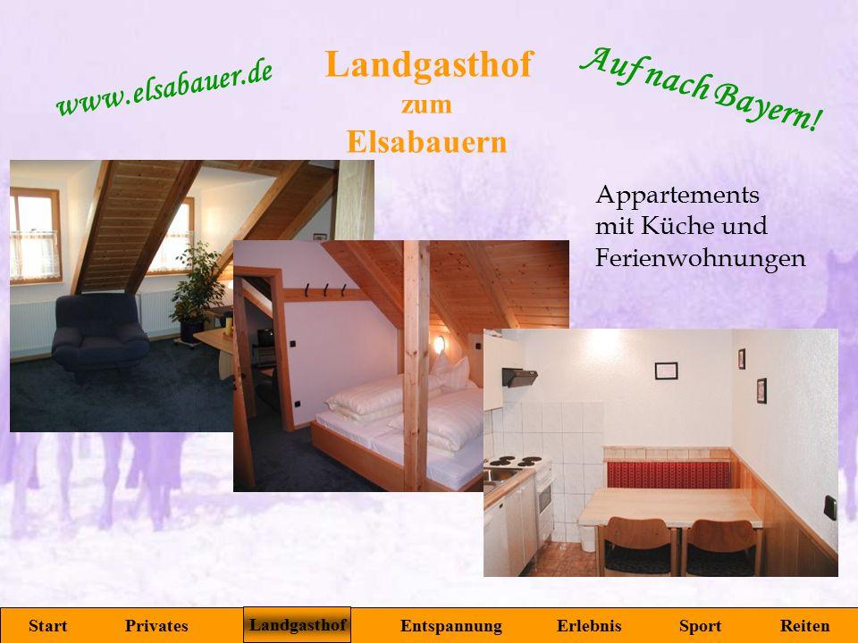 Landgasthof zum Elsabauern Start Privates Landgasthof Entspannung Erlebnis Sport Reiten www.elsabauer.de Auf nach Bayern! Appartements mit Küche und F