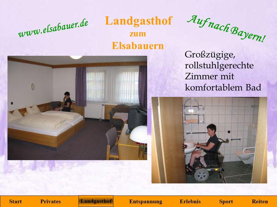 zum Elsabauern Start Privates Landgasthof Entspannung Erlebnis Sport Reiten www.elsabauer.de Auf nach Bayern! Großzügige, rollstuhlgerechte Zimmer mit