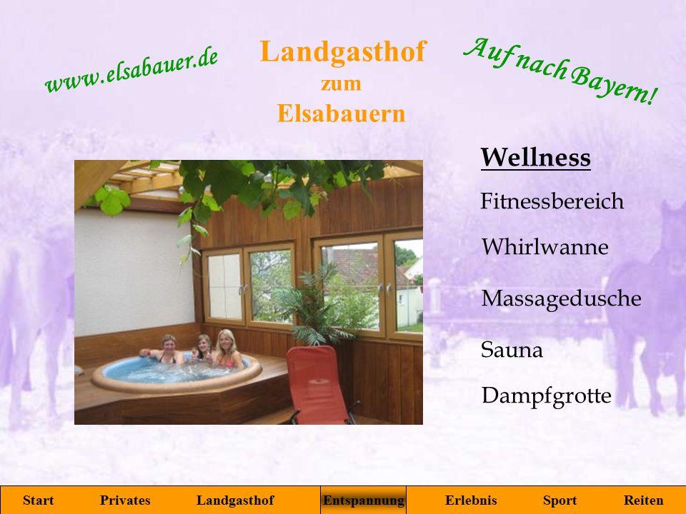 zum Elsabauern Start Privates Landgasthof Entspannung Erlebnis Sport Reiten www.elsabauer.de Auf nach Bayern! Fitnessbereich Whirlwanne Massagedusche