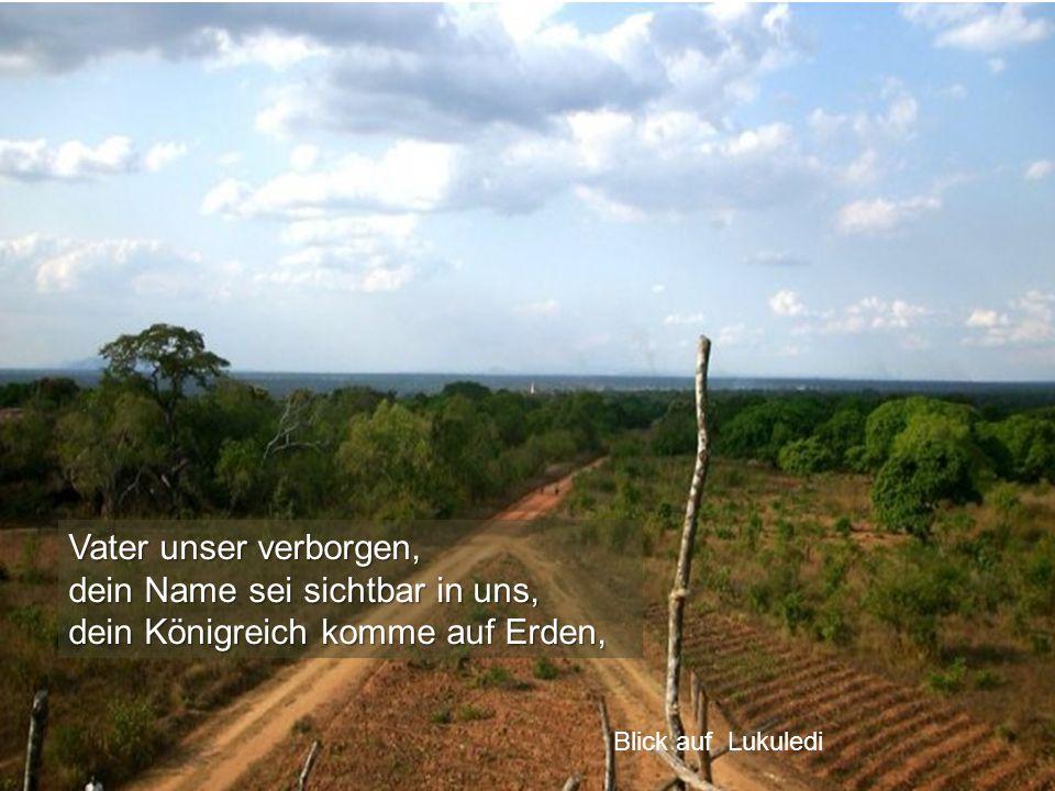 Vater unser verborgen, dein Name sei sichtbar in uns, dein Königreich komme auf Erden, Blick auf Lukuledi