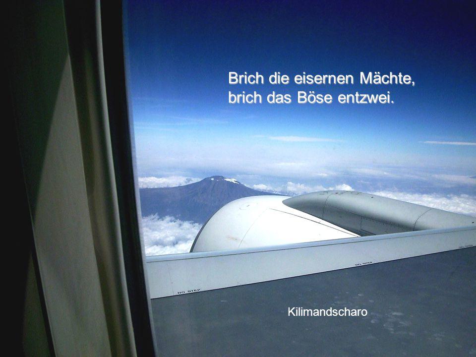 Brich die eisernen Mächte, brich das Böse entzwei. Kilimandscharo