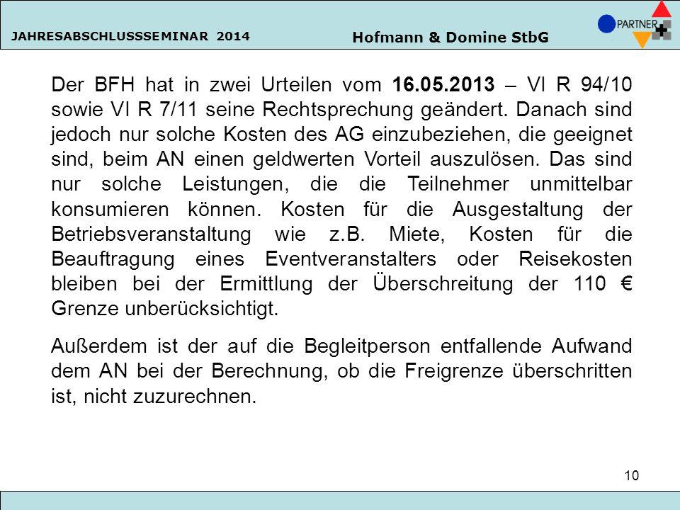 Hofmann & Domine StbG JAHRESABSCHLUSSSEMINAR 2014 10 Der BFH hat in zwei Urteilen vom 16.05.2013 – VI R 94/10 sowie VI R 7/11 seine Rechtsprechung geä