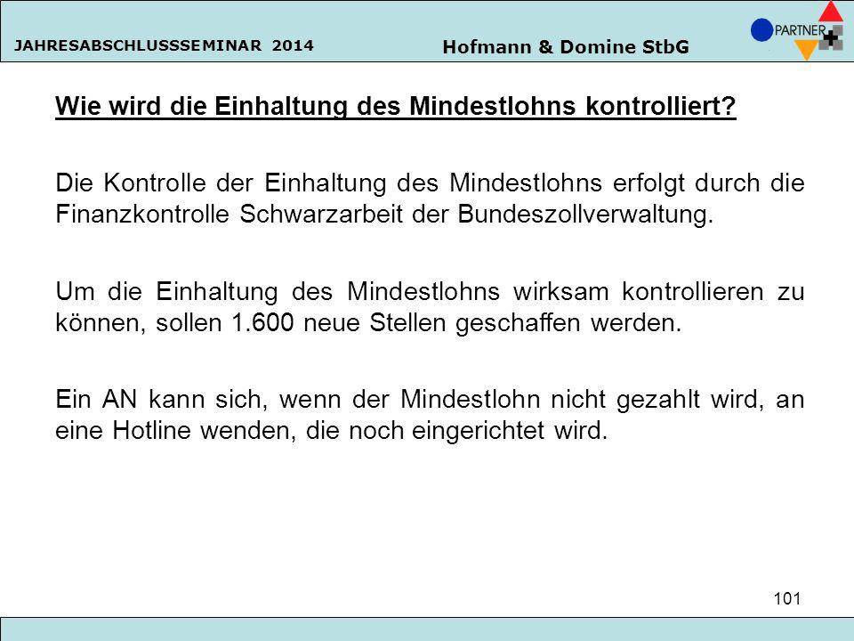Hofmann & Domine StbG JAHRESABSCHLUSSSEMINAR 2014 101 Wie wird die Einhaltung des Mindestlohns kontrolliert? Die Kontrolle der Einhaltung des Mindestl