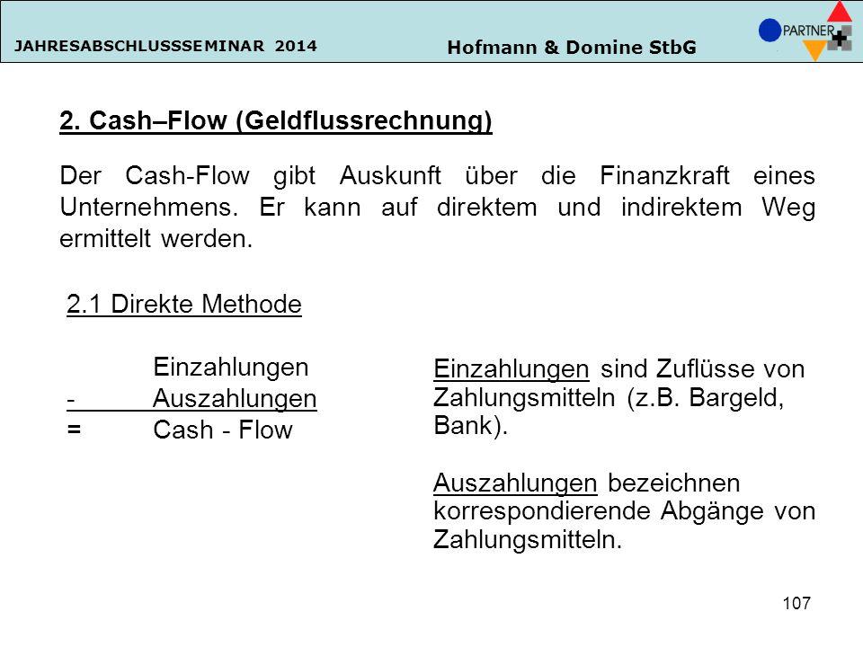 Hofmann & Domine StbG JAHRESABSCHLUSSSEMINAR 2014 2. Cash–Flow (Geldflussrechnung) Der Cash-Flow gibt Auskunft über die Finanzkraft eines Unternehmens