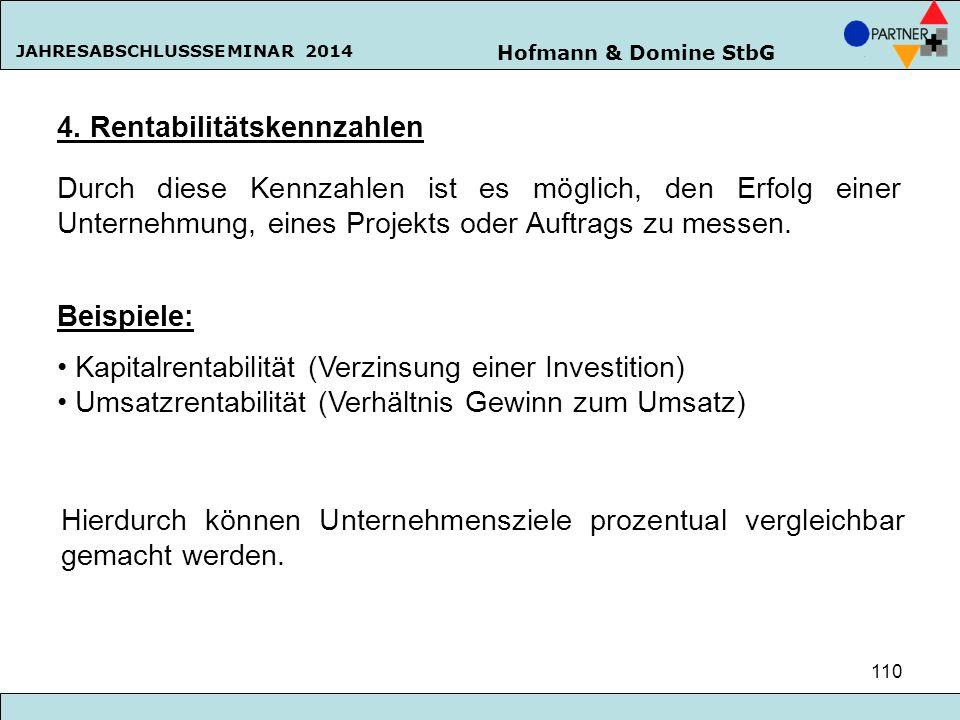 Hofmann & Domine StbG JAHRESABSCHLUSSSEMINAR 2014 110 4. Rentabilitätskennzahlen Durch diese Kennzahlen ist es möglich, den Erfolg einer Unternehmung,