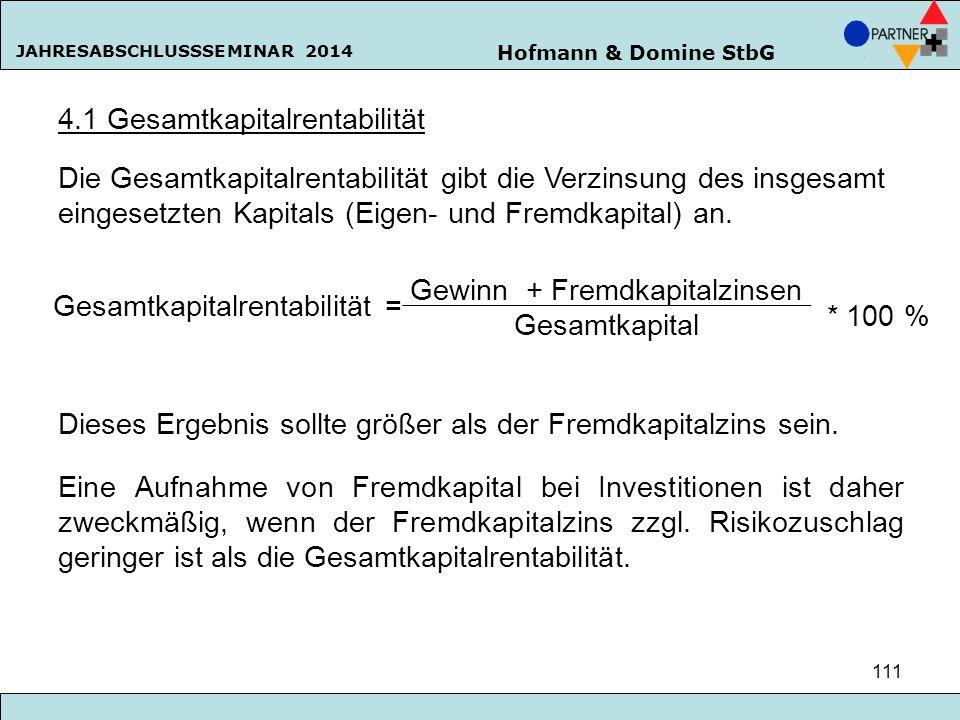 Hofmann & Domine StbG JAHRESABSCHLUSSSEMINAR 2014 111 4.1 Gesamtkapitalrentabilität Die Gesamtkapitalrentabilität gibt die Verzinsung des insgesamt ei