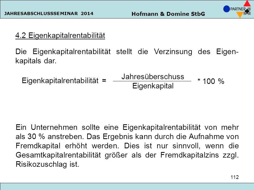 Hofmann & Domine StbG JAHRESABSCHLUSSSEMINAR 2014 112 4.2 Eigenkapitalrentabilität Die Eigenkapitalrentabilität stellt die Verzinsung des Eigen- kapit