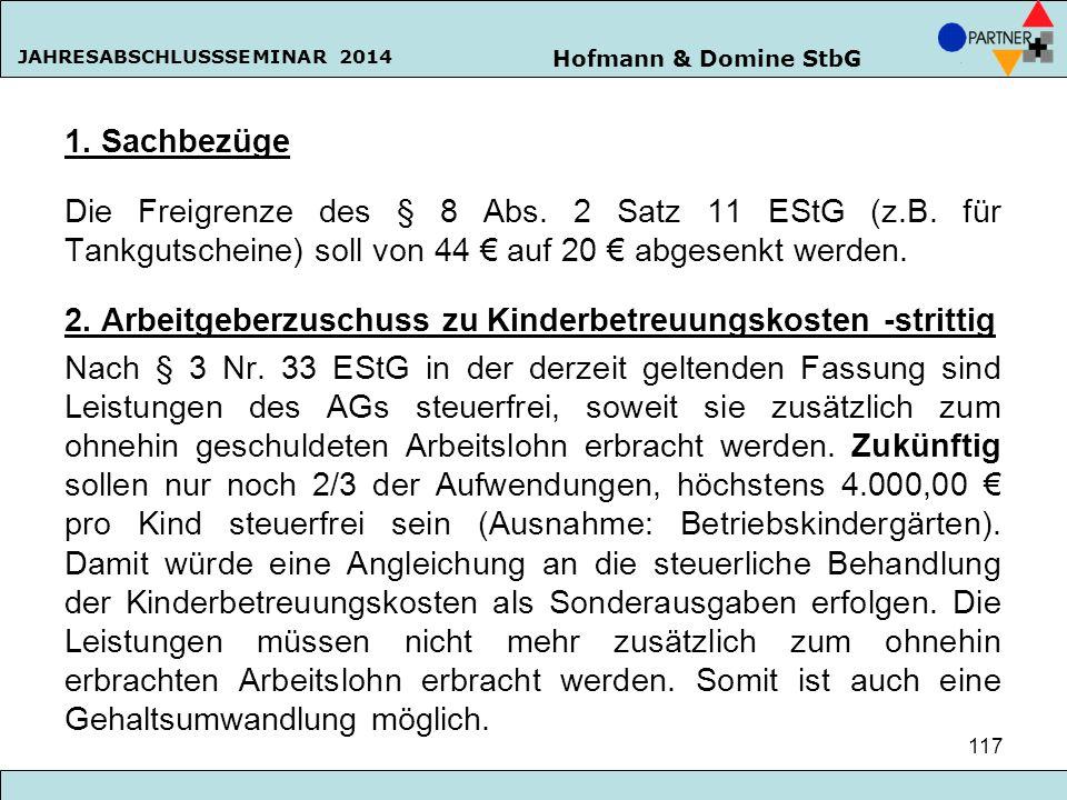 Hofmann & Domine StbG JAHRESABSCHLUSSSEMINAR 2014 117 1. Sachbezüge Die Freigrenze des § 8 Abs. 2 Satz 11 EStG (z.B. für Tankgutscheine) soll von 44 €