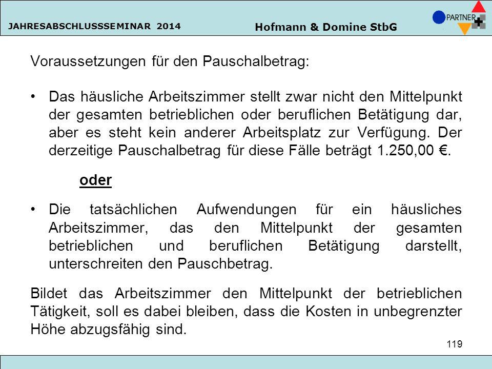 Hofmann & Domine StbG JAHRESABSCHLUSSSEMINAR 2014 119 Voraussetzungen für den Pauschalbetrag: Das häusliche Arbeitszimmer stellt zwar nicht den Mittel