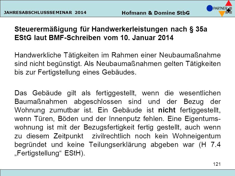 Hofmann & Domine StbG JAHRESABSCHLUSSSEMINAR 2014 121 Steuerermäßigung für Handwerkerleistungen nach § 35a EStG laut BMF-Schreiben vom 10. Januar 2014