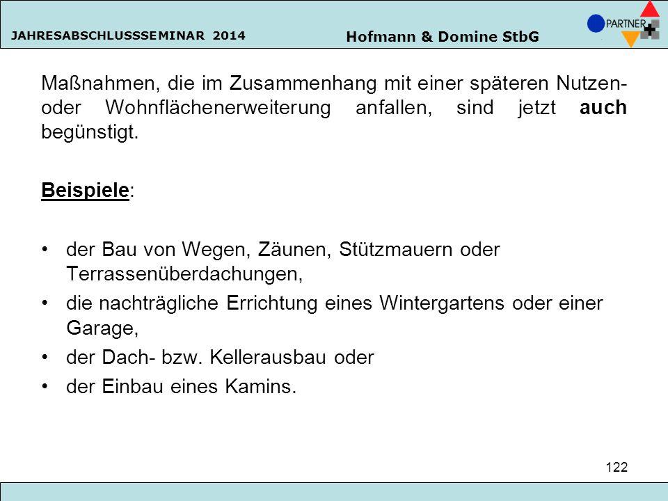 Hofmann & Domine StbG JAHRESABSCHLUSSSEMINAR 2014 122 Maßnahmen, die im Zusammenhang mit einer späteren Nutzen- oder Wohnflächenerweiterung anfallen,
