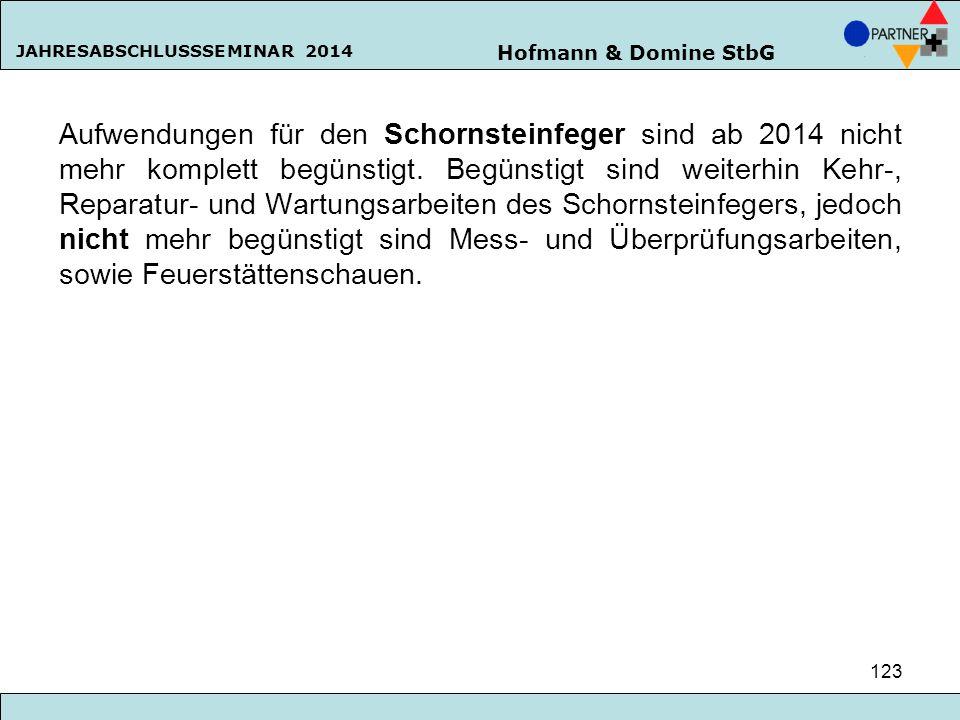 Hofmann & Domine StbG JAHRESABSCHLUSSSEMINAR 2014 123 Aufwendungen für den Schornsteinfeger sind ab 2014 nicht mehr komplett begünstigt. Begünstigt si