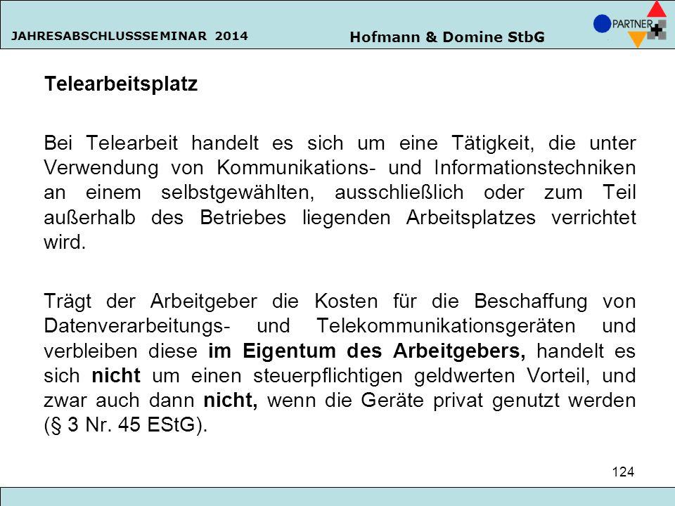 Hofmann & Domine StbG JAHRESABSCHLUSSSEMINAR 2014 124 Telearbeitsplatz Bei Telearbeit handelt es sich um eine Tätigkeit, die unter Verwendung von Komm
