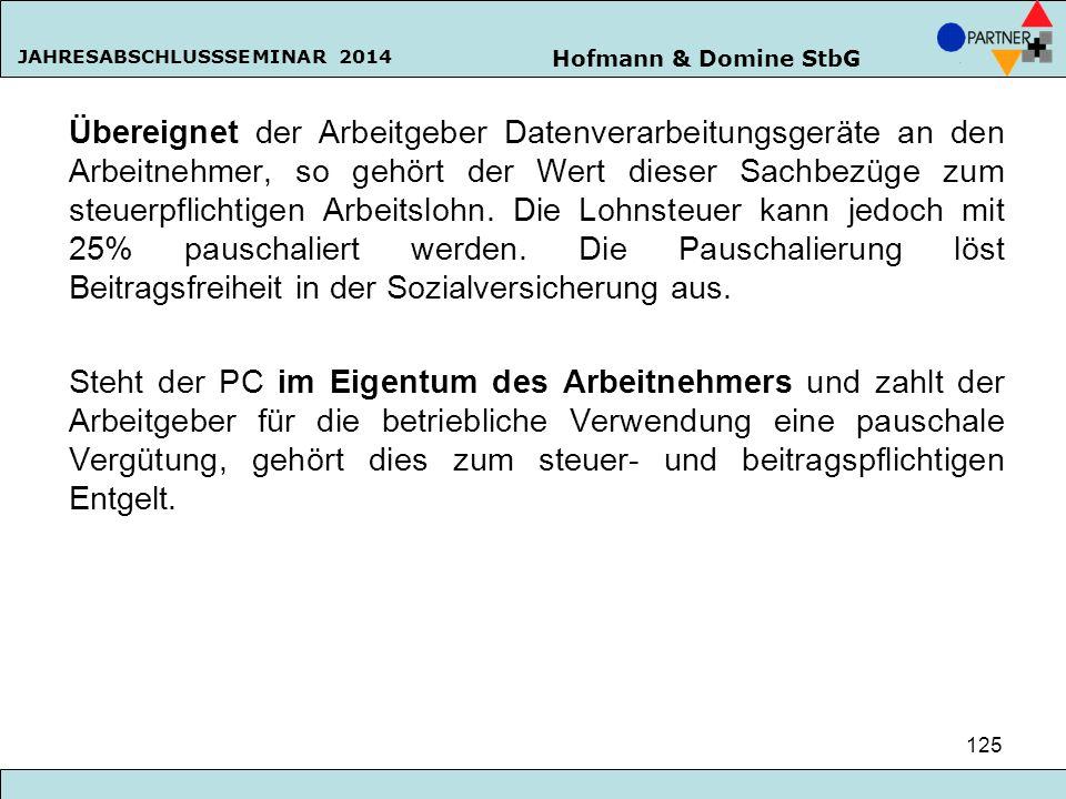 Hofmann & Domine StbG JAHRESABSCHLUSSSEMINAR 2014 125 Übereignet der Arbeitgeber Datenverarbeitungsgeräte an den Arbeitnehmer, so gehört der Wert dies