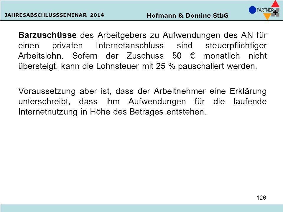 Hofmann & Domine StbG JAHRESABSCHLUSSSEMINAR 2014 126 Barzuschüsse des Arbeitgebers zu Aufwendungen des AN für einen privaten Internetanschluss sind s