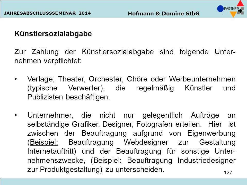 Hofmann & Domine StbG JAHRESABSCHLUSSSEMINAR 2014 127 Künstlersozialabgabe Zur Zahlung der Künstlersozialabgabe sind folgende Unter- nehmen verpflicht