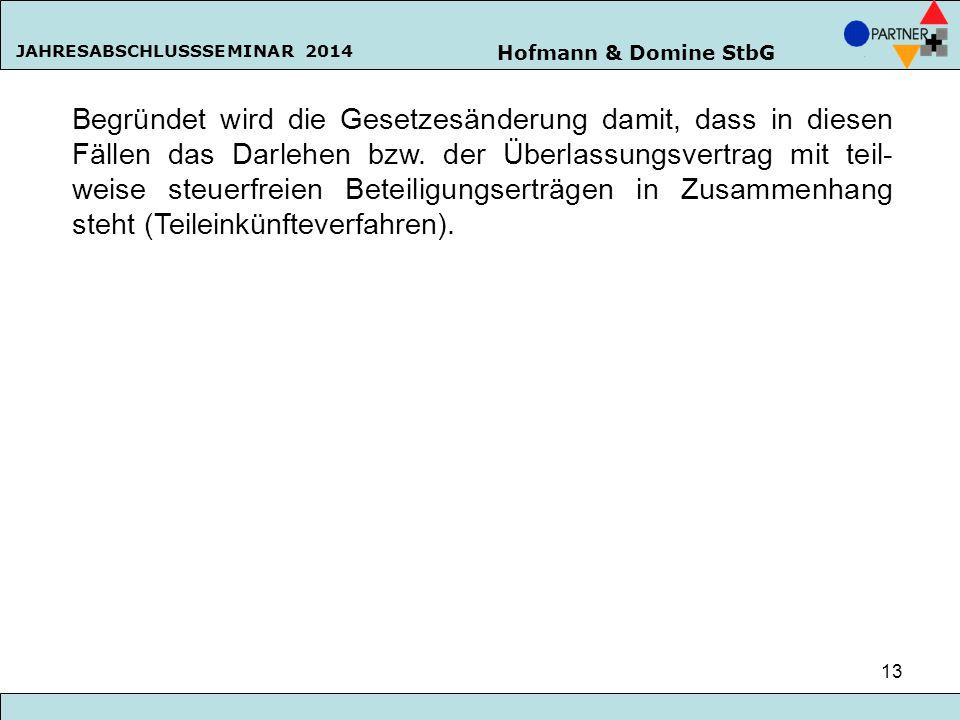 Hofmann & Domine StbG JAHRESABSCHLUSSSEMINAR 2014 13 Begründet wird die Gesetzesänderung damit, dass in diesen Fällen das Darlehen bzw. der Überlassun