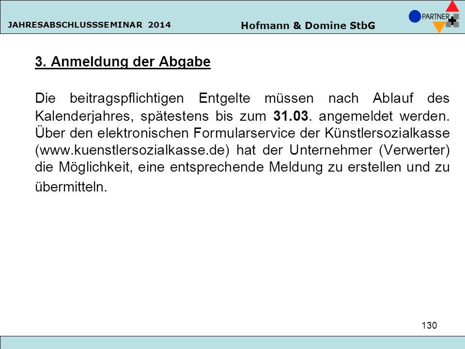 Hofmann & Domine StbG JAHRESABSCHLUSSSEMINAR 2014 130 3. Anmeldung der Abgabe Die beitragspflichtigen Entgelte müssen nach Ablauf des Kalenderjahres,