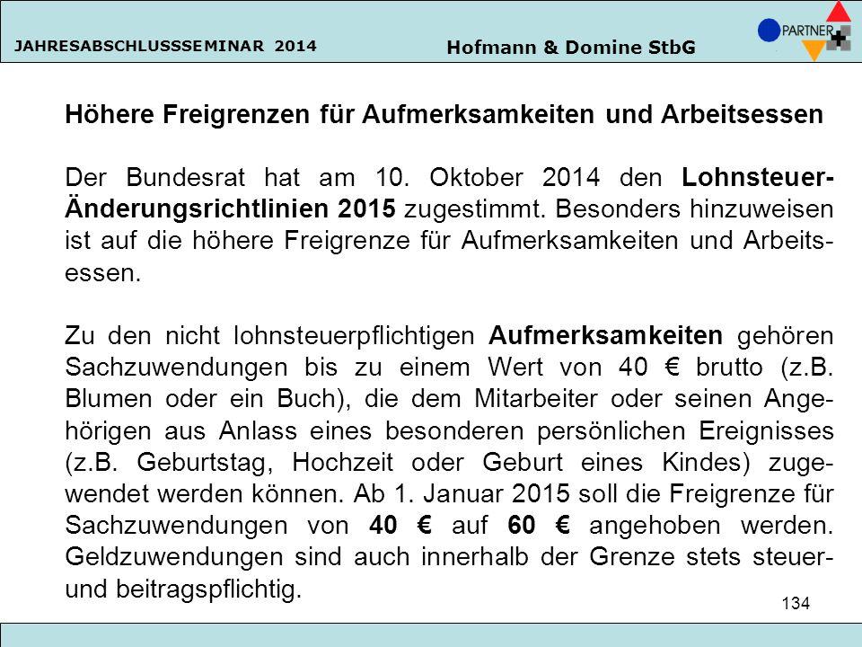 Hofmann & Domine StbG JAHRESABSCHLUSSSEMINAR 2014 134 Höhere Freigrenzen für Aufmerksamkeiten und Arbeitsessen Der Bundesrat hat am 10. Oktober 2014 d