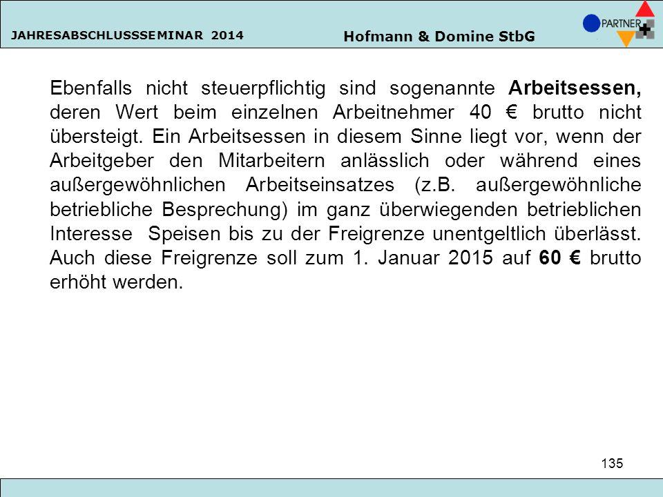 Hofmann & Domine StbG JAHRESABSCHLUSSSEMINAR 2014 135 Ebenfalls nicht steuerpflichtig sind sogenannte Arbeitsessen, deren Wert beim einzelnen Arbeitne