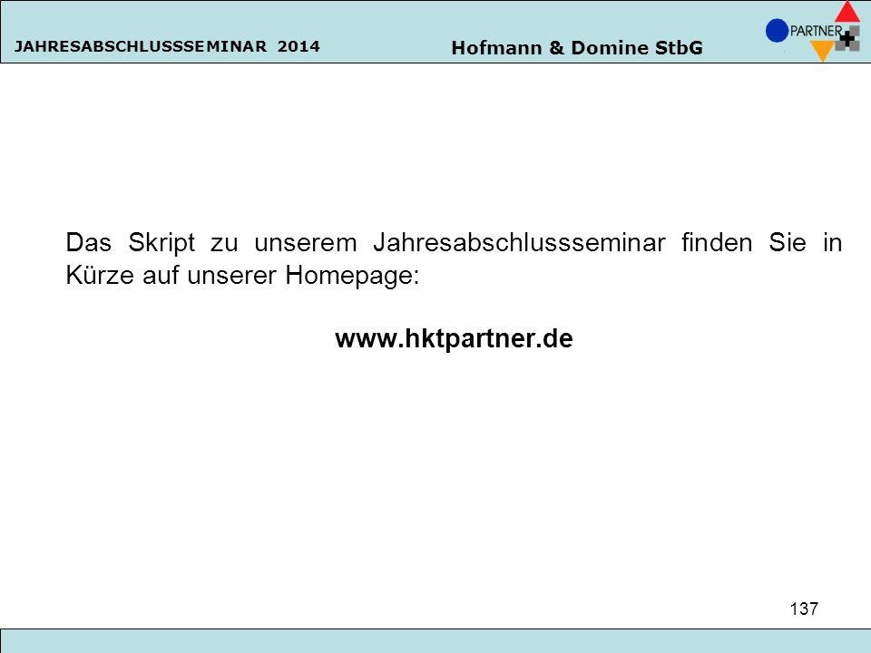 Hofmann & Domine StbG JAHRESABSCHLUSSSEMINAR 2014 137 Das Skript zu unserem Jahresabschlussseminar finden Sie in Kürze auf unserer Homepage: www.hktpa