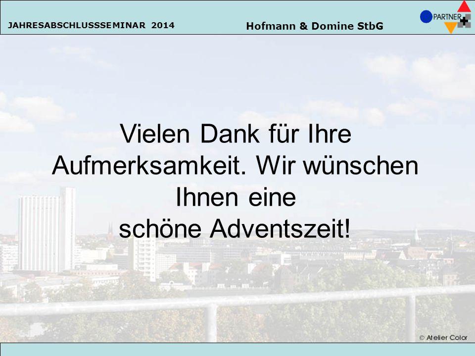 Hofmann & Domine StbG JAHRESABSCHLUSSSEMINAR 2014 138 Vielen Dank für Ihre Aufmerksamkeit. Wir wünschen Ihnen eine schöne Adventszeit! Hofmann & Domin