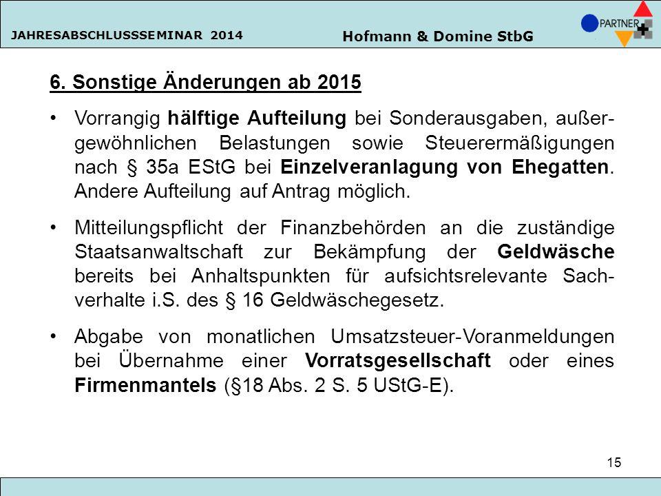Hofmann & Domine StbG JAHRESABSCHLUSSSEMINAR 2014 15 6. Sonstige Änderungen ab 2015 Vorrangig hälftige Aufteilung bei Sonderausgaben, außer- gewöhnlic