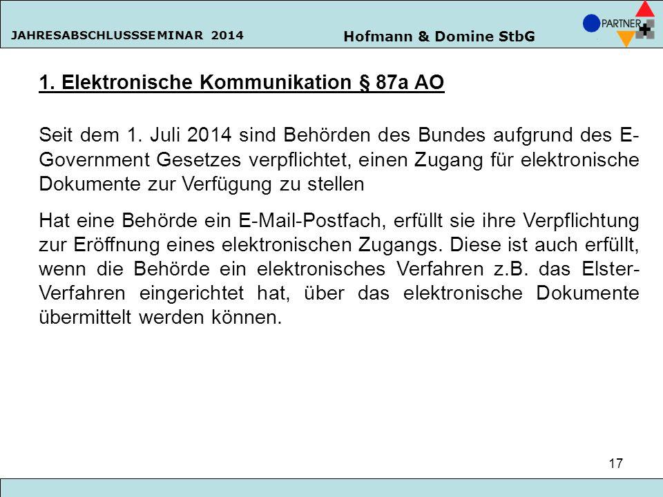 Hofmann & Domine StbG JAHRESABSCHLUSSSEMINAR 2014 17 1. Elektronische Kommunikation § 87a AO Seit dem 1. Juli 2014 sind Behörden des Bundes aufgrund d