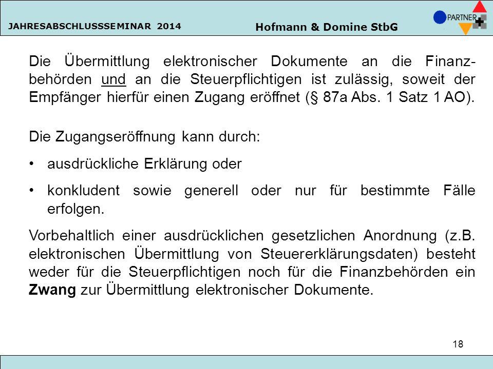 Hofmann & Domine StbG JAHRESABSCHLUSSSEMINAR 2014 18 Die Übermittlung elektronischer Dokumente an die Finanz- behörden und an die Steuerpflichtigen is