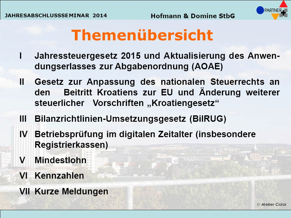 Hofmann & Domine StbG JAHRESABSCHLUSSSEMINAR 2014 22 Hofmann & Domine StbG JAHRESABSCHLUSSSEMINAR 2014 Themenübersicht IJahressteuergesetz 2015 und Ak