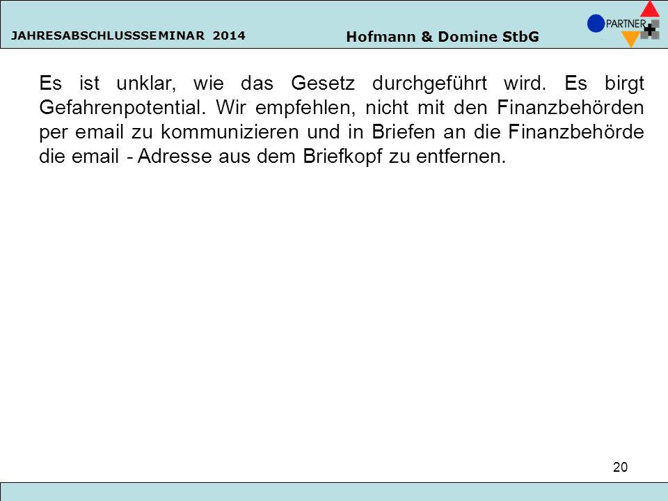 Hofmann & Domine StbG JAHRESABSCHLUSSSEMINAR 2014 20 Es ist unklar, wie das Gesetz durchgeführt wird. Es birgt Gefahrenpotential. Wir empfehlen, nicht