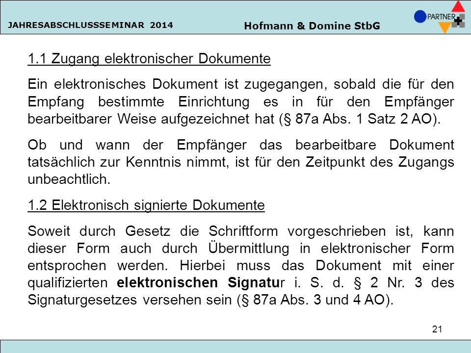 Hofmann & Domine StbG JAHRESABSCHLUSSSEMINAR 2014 21 1.1 Zugang elektronischer Dokumente Ein elektronisches Dokument ist zugegangen, sobald die für de