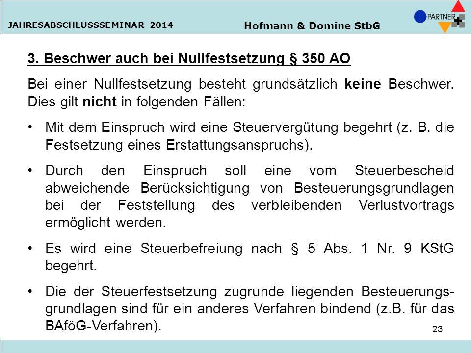 Hofmann & Domine StbG JAHRESABSCHLUSSSEMINAR 2014 23 3. Beschwer auch bei Nullfestsetzung § 350 AO Bei einer Nullfestsetzung besteht grundsätzlich kei