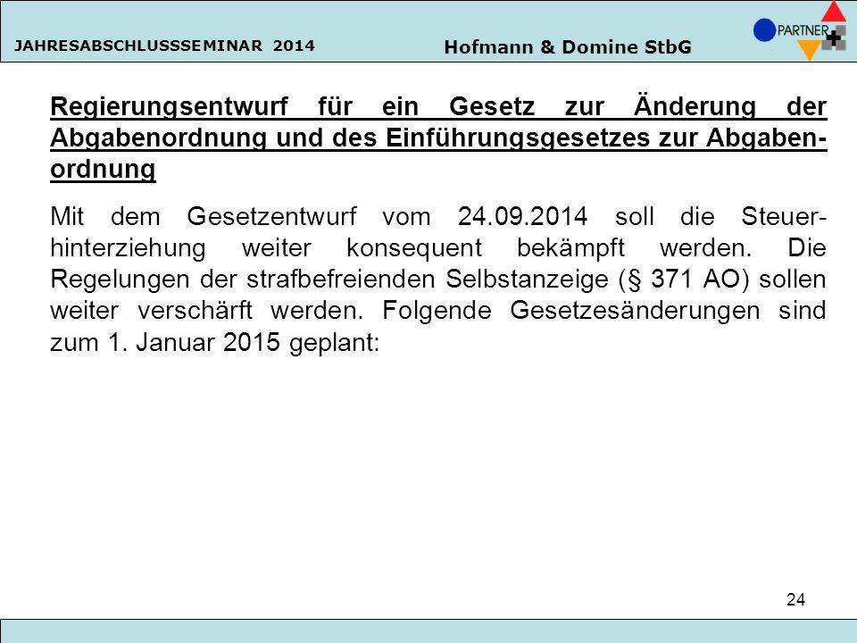 Hofmann & Domine StbG JAHRESABSCHLUSSSEMINAR 2014 24 Regierungsentwurf für ein Gesetz zur Änderung der Abgabenordnung und des Einführungsgesetzes zur
