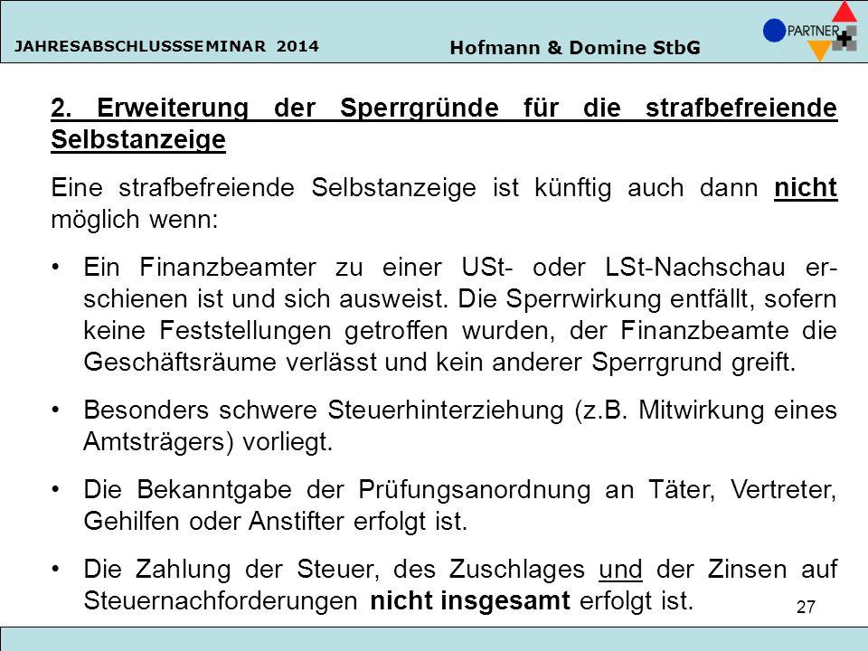 Hofmann & Domine StbG JAHRESABSCHLUSSSEMINAR 2014 27 2. Erweiterung der Sperrgründe für die strafbefreiende Selbstanzeige Eine strafbefreiende Selbsta
