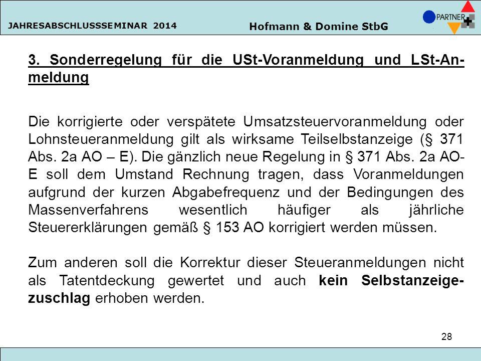 Hofmann & Domine StbG JAHRESABSCHLUSSSEMINAR 2014 28 3. Sonderregelung für die USt-Voranmeldung und LSt-An- meldung Die korrigierte oder verspätete Um