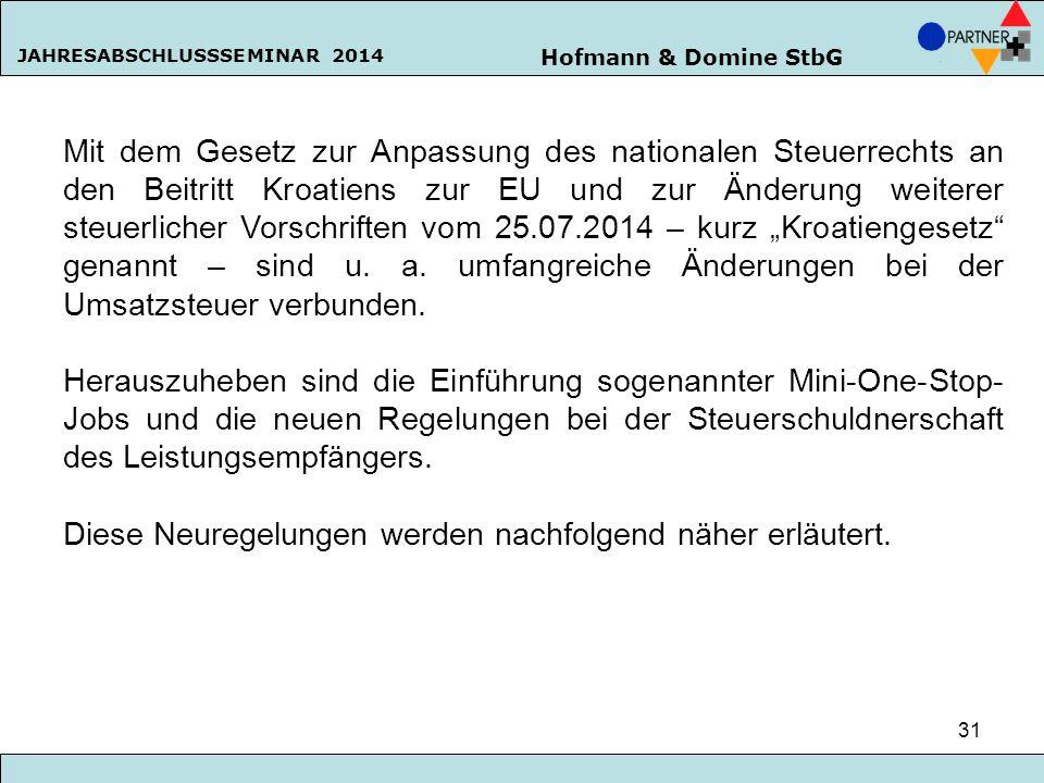 Hofmann & Domine StbG JAHRESABSCHLUSSSEMINAR 2014 31 Mit dem Gesetz zur Anpassung des nationalen Steuerrechts an den Beitritt Kroatiens zur EU und zur