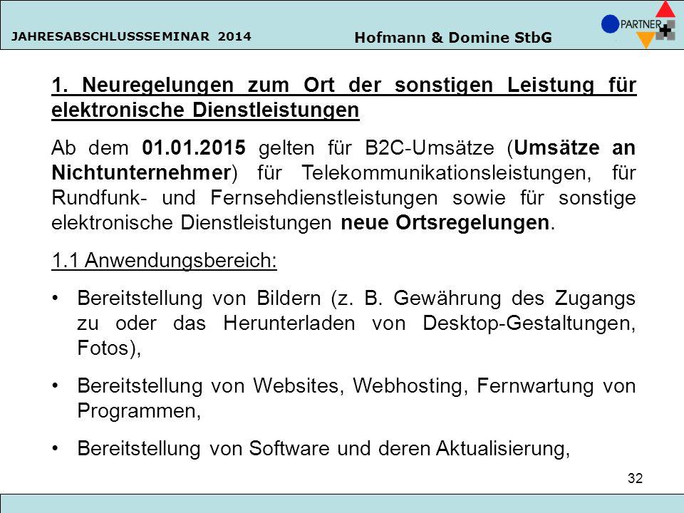 Hofmann & Domine StbG JAHRESABSCHLUSSSEMINAR 2014 32 1. Neuregelungen zum Ort der sonstigen Leistung für elektronische Dienstleistungen Ab dem 01.01.2