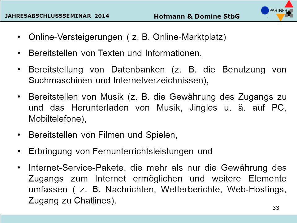 Hofmann & Domine StbG JAHRESABSCHLUSSSEMINAR 2014 33 Online-Versteigerungen ( z. B. Online-Marktplatz) Bereitstellen von Texten und Informationen, Ber