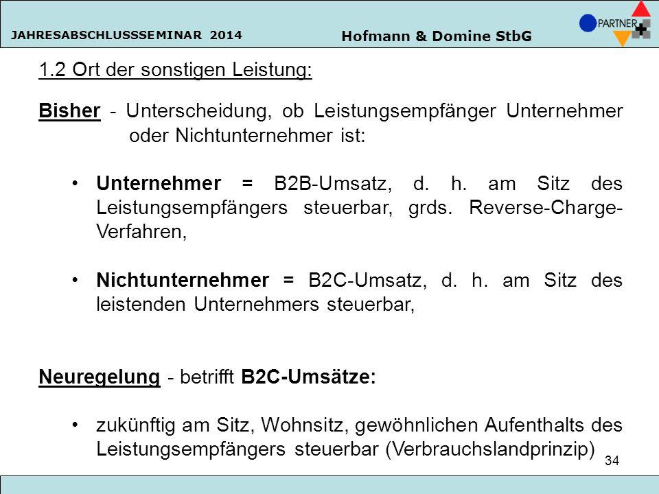 Hofmann & Domine StbG JAHRESABSCHLUSSSEMINAR 2014 34 1.2 Ort der sonstigen Leistung: Bisher - Unterscheidung, ob Leistungsempfänger Unternehmer oder N