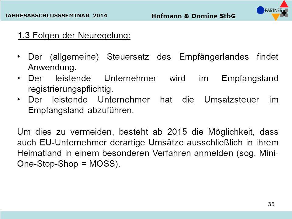 Hofmann & Domine StbG JAHRESABSCHLUSSSEMINAR 2014 35 1.3 Folgen der Neuregelung: Der (allgemeine) Steuersatz des Empfängerlandes findet Anwendung. Der