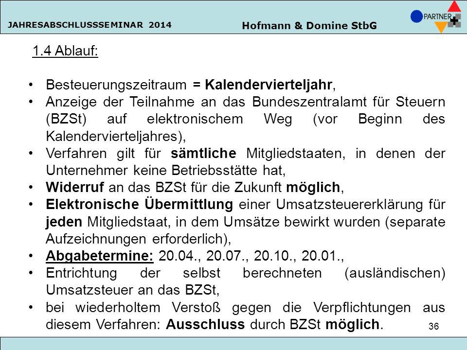 Hofmann & Domine StbG JAHRESABSCHLUSSSEMINAR 2014 36 1.4 Ablauf: Besteuerungszeitraum = Kalendervierteljahr, Anzeige der Teilnahme an das Bundeszentra