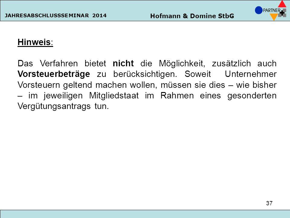 Hofmann & Domine StbG JAHRESABSCHLUSSSEMINAR 2014 37 Hinweis: Das Verfahren bietet nicht die Möglichkeit, zusätzlich auch Vorsteuerbeträge zu berücksi