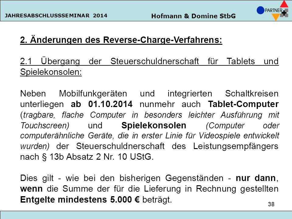 Hofmann & Domine StbG JAHRESABSCHLUSSSEMINAR 2014 38 2. Änderungen des Reverse-Charge-Verfahrens: 2.1 Übergang der Steuerschuldnerschaft für Tablets u