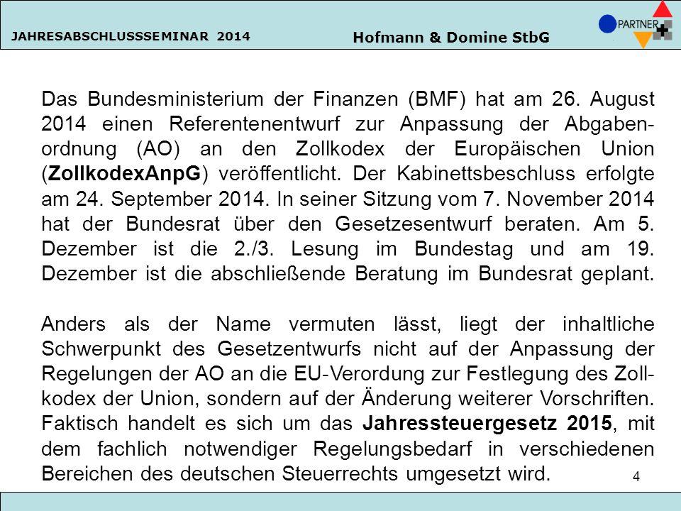 Hofmann & Domine StbG JAHRESABSCHLUSSSEMINAR 2014 4 Das Bundesministerium der Finanzen (BMF) hat am 26. August 2014 einen Referentenentwurf zur Anpass