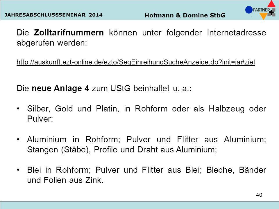 Hofmann & Domine StbG JAHRESABSCHLUSSSEMINAR 2014 40 Die Zolltarifnummern können unter folgender Internetadresse abgerufen werden: http://auskunft.ezt