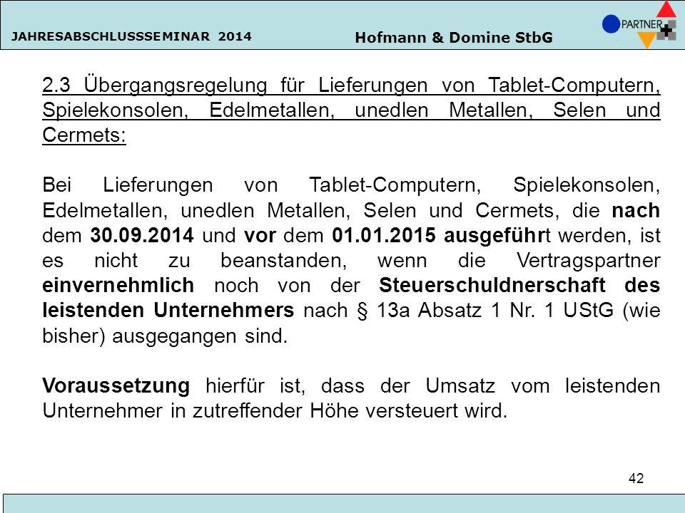 Hofmann & Domine StbG JAHRESABSCHLUSSSEMINAR 2014 42 2.3 Übergangsregelung für Lieferungen von Tablet-Computern, Spielekonsolen, Edelmetallen, unedlen