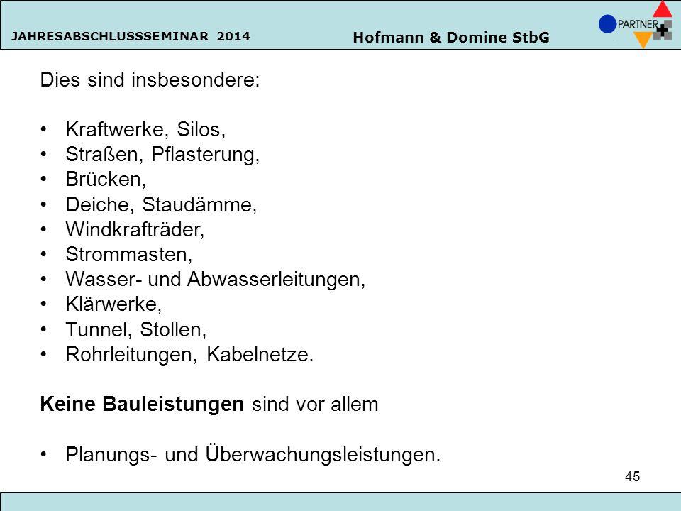 Hofmann & Domine StbG JAHRESABSCHLUSSSEMINAR 2014 45 Dies sind insbesondere: Kraftwerke, Silos, Straßen, Pflasterung, Brücken, Deiche, Staudämme, Wind