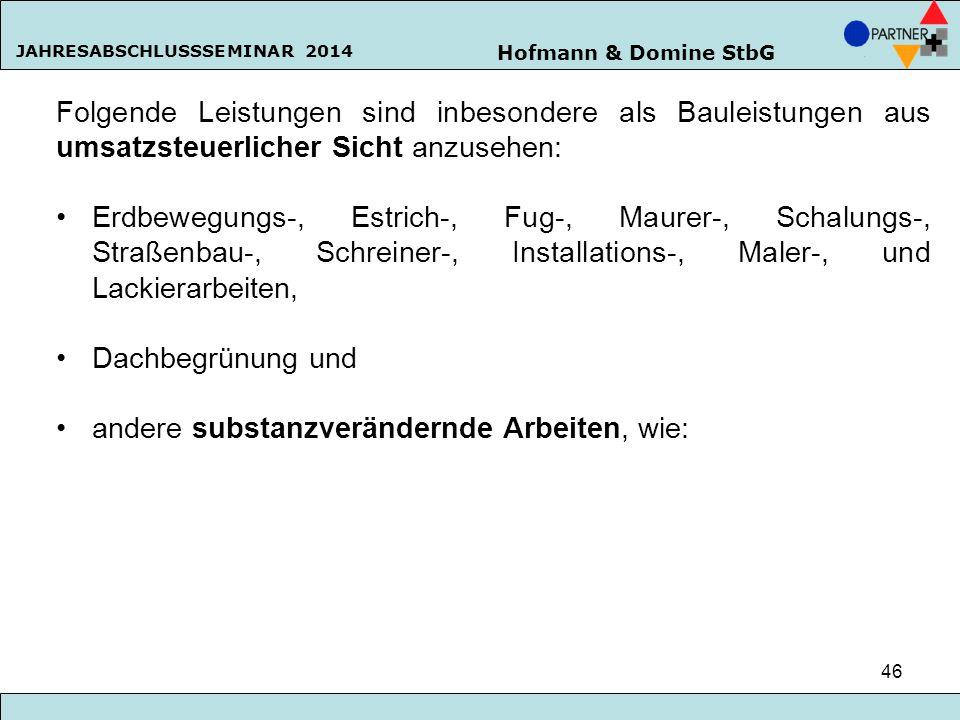 Hofmann & Domine StbG JAHRESABSCHLUSSSEMINAR 2014 46 Folgende Leistungen sind inbesondere als Bauleistungen aus umsatzsteuerlicher Sicht anzusehen: Er